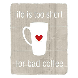 "Hairbrained Schemes - Life is Too Short for Bad Coffee Art Print - This print is 8x10"" unmatted and unframed. Printed with premium fade-resistant inks on high quality Epson luster archival paper. Carefully packed in a protective sleeve and shipped in a sturdy cardboard mailer to prevent damage. Colors may vary slightly different than displayed on your monitor."