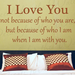 Decals for the Wall - Wall Decal Quote Vinyl Sticker Lettering Graphic I Love Who I Am With You L55 - This decal says ''I love you not because of who you are, but because of who I am when I am with you.''