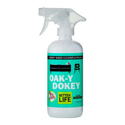 Better Life - Better Life Oaky Doky Wood Cleaner and Polish , 16 fl  oz. - Want to clean and shine wooden furniture, cabinets, paneling, and other surfaces without damaging finishes or the environment? We wood! Developed by real parents, Better Life is dedicated to making Cleaning products that are safe for you.