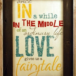 "MyBarnwoodFrames - Love Gives Us A Fairytale Art Print Framed in Rustic Reclaimed Wood - Framed quote: ""Once in a while in the middle of an ordinary life love gives us a fairytale."" This colorful Marla Rae print features yellow, barn red and teal lettering, with a rustic reclaimed barnwood frame. The distressed look is complemented by the aged wood frame. A natural wood border surrounds the aged wood frame face, which is painted chocolate brown. Includes hardware for hanging."