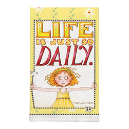 373-Life Is Just So Daily By Mary Engelbreit Dish Towel - Brighten up any kitchen with Mary Engelbreit's Collection.  Silkscreened on 100% cotton, lint free and wate absorbent.