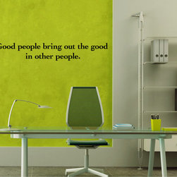 StickONmania - Good People Sticker - Interesting and inspirational quotes for your home. Decorate your home with original vinyl decals made to order in our shop located in the USA. We only use the best equipment and materials to guarantee the everlasting quality of each vinyl sticker. Our original wall art design stickers are easy to apply on most flat surfaces, including slightly textured walls, windows, mirrors, or any smooth surface. Some wall decals may come in multiple pieces due to the size of the design, different sizes of most of our vinyl stickers are available, please message us for a quote. Interior wall decor stickers come with a MATTE finish that is easier to remove from painted surfaces but Exterior stickers for cars,  bathrooms and refrigerators come with a stickier GLOSSY finish that can also be used for exterior purposes. We DO NOT recommend using glossy finish stickers on walls. All of our Vinyl wall decals are removable but not re-positionable, simply peel and stick, no glue or chemicals needed. Our decals always come with instructions and if you order from Houzz we will always add a small thank you gift.