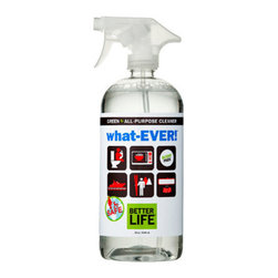 Better Life - Better Life WhatEVER All Purpose Cleaner , Unscented , 32 fl  oz. - What,EVER! all,purpose cleaner takes care of everything included under the name, whatever! This environmentally safe home cleaner covers (and uncovers) any washable non,porous surface, including countertops, appliances, Sinks, toilets, walls, baseboards.