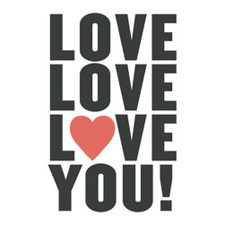 'Love You!' Print - I would treasure this as an anniversary gift or Valentine's Day present. Say it out loud, and let your walls say it with you.