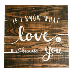 """'What Love Is' Reclaimed-Wood Sign - Reclaimed wood finds new life in this custom sign. Each wood sign is fashioned from old pallets and hand-painted with """"If I Know What Love Is, It's Because of You"""". Due to its reclaimed and hand-painted nature, each one will look a little different."""