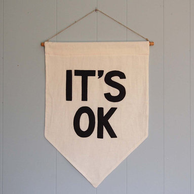 """""""IT'S OK"""" Affirmation Banner by Ashley Anna Brown - Ashley Anna Brown has distilled my favorite way of looking at life into a simple and powerful message. I love its simplicity."""