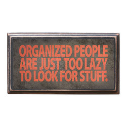 """CrestField - Orgainzed People... Vintage Style Wall Plaque / Sign - This vintage style wall plaque is hand made to commemorate this humorous sentiment. The pine board has a quarter round routed edge and is sized at 7.25"""" x 13"""" x .75"""". The surface is finished with my """"flatter than satin"""" poly finish with a saw tooth hanger on the back. Would look great in any decoration project, home or office."""