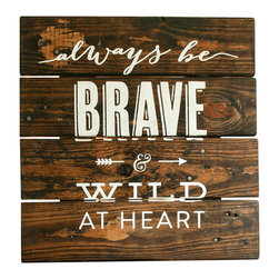 """'Always Be Brave and Wild at Heart' Reclaimed-Wood Sign - Reclaimed wood finds new life in this custom sign. Each wood sign is fashioned from old pallets and painted with an original design of """"Always Be Brave and Wild at Heart"""". Due to its reclaimed nature, each one will look a little different."""