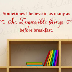Decals for the Wall - Wall Quote Decal Sticker Vinyl Art Lettering Alice in Wonderland Disney B88 - This decal says ''Sometimes I believe in as many as Six Impossible things before breakfast.''