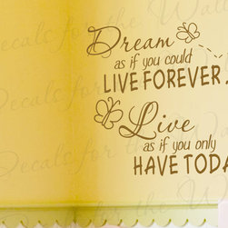 Decals for the Wall - Wall Quote Decal Sticker Vinyl Art Lettering Letter Make the Most of Life I39 - This decal says ''Dream as if you could live forever… Live as if you only have today''