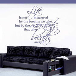Life is not measured by the breaths we take, but by the moments that's take our - Vinyl Wall Quotes are an awesome way to bring a room to life!