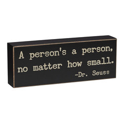 Collins - 'A Person's a Person, No Matter How Small' Box Sign - Add a dose of delight to the mantel or wall with this box sign. The durable design is crafted from wood and inscribed with a typewriter-like font.   8'' W x 3'' H x 1.5'' D Wood Ready to hang Imported