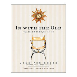 Ballard Designs - In With the Old - Peak of Chic blogger, Jennifer Boles, presents a charming encyclopedia of 100 of the most stylish decorating details (chintz, striped walls, and orangeries) that were favored by the great tastemakers of the 20th century. Best of all, Jennifer gives helpful tips on decorating with these traditional flourishes today. In with the Old breathes new life into gracious living with 100 entries organized from A to Z using Jennifer's favorite decorating essentials of the past. Each entry explores curious facts, anecdotes, and timeless advice plucked from the legacies of Billy Baldwin, Dorothy Draper, Sister Parish, the Duchess of Windsor, and other tastemakers whose influence continues today.