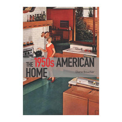 The 1950s American Home Paperback - Take a peek into life in the Atomic Age. From iconic styles to new technologies, this little book gives readers a slice of life in the time of the American Dream.