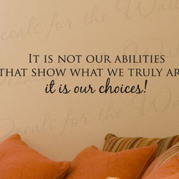 Decals for the Wall - Wall Quote Decal Vinyl Sticker Lettering Adhesive Decoration Our Choices IN42 - This decal says ''It is not our abilities that show what we truly are… it is our choices!''