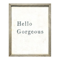 Kathy Kuo Home - Hello Gorgeous Simplicity Vintage Reclaimed Wood Wall Art - Imagine waking up to this hanging in your bedroom, bathroom or dressing room. Or, hang it in your daughter's room for daily affirmation. Printed and hand-framed with reclaimed lumber, this charming piece arrives gorgeous and ready to hang.