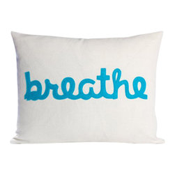 alexandra ferguson - Breathe Pillow By Alexandra Ferguson - 14X18, Turquoise, Cream Canvas - Our BREATHE pillow by Alexandra Ferguson says It's amazing how powerful this simple act can be. It brings a smile to your face (and theirs!) with Alexandra's playful typography pillows made of environmentally conscious products such as felt created from post-consumer recycled water bottles.