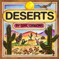 Deserts by Gail Gibbons - Gail Gibbons is one of my kids' very favorites for informative and beautiful books. This and any of her other numerous titles are sure to become go-to favorites.