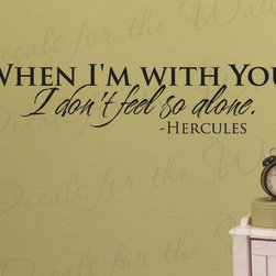 Decals for the Wall - Wall Sticker Decal Quote Vinyl Art Lettering When I'm With You Hercules G06 - This decal says ''When I'm with you, I don't feel so alone. -Hercules''