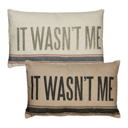Vintage Sack Pillow - It Wasn't Me - Pillow Talk - What a perfect way to express yourself! This soft spoken pillow is designed to have the look and feel of laundered, vintage flour sacks. The printing is and ink dye that is absorbed into the fabric leaving an extremely soft and delicate feel. The Message: It Wasn't Me