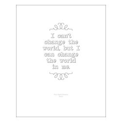 "Change The World, Print, 16x20 - This Gandi-sounding quote is actually from Paul David Hewson. Aka Bono, from U2. It reads ""I can't change the world, but I can change the world in me"". Printed on Fuji E-Surface photographic stock for accurate color and tone. Archival quality. Unframed."