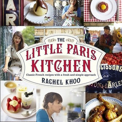 The Little Paris Kitchen: 120 Simple But Classic French Recipes - Khoo's cookbook, The Little Paris Kitchen, is really fabulous.