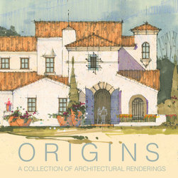 ORIGINS, A Collection of Architectural Renderings - ORIGINS is a collection of hand drawn and colored renderings of homes created by Dan DeLong, a luxury home designer. It is a collection of some of his favorite sketches and renderings.