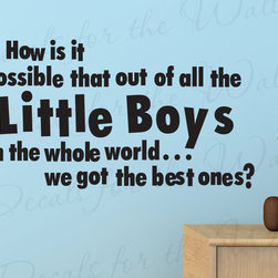 Decals for the Wall - Wall Decal Quote Sticker Vinyl Art Lettering Adhesive Of All the Little Boys B31 - This decal says ''How is it possible that out of all the little boys in the whole world… we got the best ones??''
