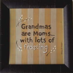 KAF - Grandmas are Moms with Lots of Frosting Framed Quote - Grandmas  are  Moms  with  Lots  of  Frosting.  This  adorable  framed  print  will  look  cosy  in  her  country  kitchen.  Perfect  for  the  grandmother  who  is  sweeter  than  her  favorite  sugar  cookie  recipe.
