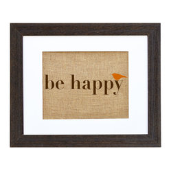 Fiber and Water - Be Happy Art - This simple message will brighten your decor and your outlook. Hand-pressed on natural burlap with water-based ink and housed in a distressed wood frame, its neutral enough to go in any room — or hang it by the front door as a reminder to have a great day every day.