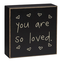 Collins - 'Your Are So Loved' Box Sign - Add a dose of delight to the mantel or wall with this box sign. The durable design is crafted from wood and inscribed with a font that mimics hand-lettering.   4'' W x 4'' H x 1.5'' D Wood Ready to hang Imported