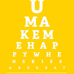 "Keep Calm Collection - You Make Me Happy When Skies Are Gray, eye chart print (sunshine yellow) - High-quality art print on heavyweight natural white matte fine art paper. Produced using archival quality inks giving the print a vivid and sharp appearance. Custom trimmed with 1"" border for framing."