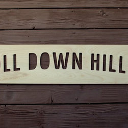 Roll Down Hills Wooden Wall Sign - A reminder to take the opportunity to roll down the next hill you see. Seriously, what could be better? Just make sure there aren't any alligators at the bottom!