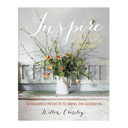 Inspire: The Art of Living with Nature - Hardback - The author of this lovely book brings in all of her passions���from beachcombing to flower arrangement to interior decorating���to show readers how to decorate their homes with natural elements. With more than 50 project ideas, like making wreaths, tabletop arrangements, and feather and antler wall displays, if there's one thing you'll get out of this book, it's inspiration.