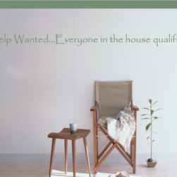 Help Wanted...Everyone in the house qualifies! Wall Quote Mural - Vinyl Wall Quotes are an awesome way to bring a room to life!