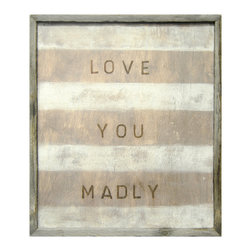 Kathy Kuo Home - Love You Madly Red White Stripe Reclaimed Wood Wall Art - When it comes to sweet proclamations, this wall hanging earns its stripes. It's a high quality reproduction print of an original artwork, hand-framed with reclaimed wood. Add charming sentiment and mad passion wherever your love takes you.