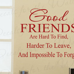Decals for the Wall - Wall Decal Art Sticker Quote Vinyl Good Friends are Hard to Find Friendship FR10 - This decal says ''Good friends are hard to find, harder to leave and impossible to forget''