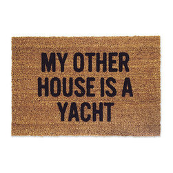 Reed Wilson - My Other House is a Yacht Door Mat - These mats are manufactured in the USA from natural coir (coconut) fiber bristles, which are inserted into a weatherproof vinyl backing. Designs are applied through an electrostatic flocking process, which permanently bonds the colored fibers to the coir fibers.