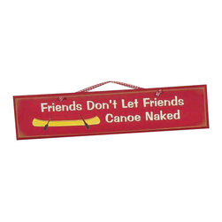 "Sleepy's Signs - Friend Don't Let Friends 24"" Rustic Wood Sign - Friends  Don't  Let  Friends  Canoe  Naked          Real  friends  always  look  out  for  one  another  -  especially  if  they  want  to  canoe  naked!  This  insightful  wooden  sign  offers  a  humorous  saying  with  a  vintage  presentation  of  distressed  wood  in  a  colonial  red  finish  with  a  simple  rope  hanger.  Feel  free  to  come  up  with  your  own  saying,  or  select  one  from  our  lengthy  list.  No  extra  charge  for  customizing!  Handmade  in  the  USA..                  Allow  4-6  weeks  for  shipping"
