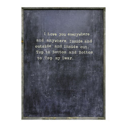 Sugarboo Designs - Sugarboo Designs Art Print I Love You Everywhere - Free Shipping! Sugarboo Designs takes inspiration from nature, antiques and folk art to create handmade, one-of-a-kind pieces both sentimental and modern. I Love You Everywhere provides a beautiful message of affection for a bedroom or living room. Expressed in a neutral white typewriter font against a faded black background, this rectangular accessory serves as a lovely daily reminder for the home. Includes a reclaimed wood frame. Due to Sugarboo products' handcrafted and made-to-order nature, please allow 4 weeks for delivery. Piece hangs flush to the wall from top ledge. No wire included or necessary. Small: 2'W x 3'H. Large: 3'W x 4'H.