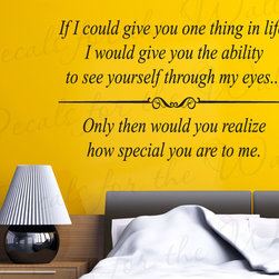 Decals for the Wall - Wall Decal Quote Sticker Vinyl Art Lettering If I Could Give You One Thing L57 - This decal says ''If I could give you one thing in life, I would give you the ability to see yourself through my eyes, only then would you realize how special you are to me...''