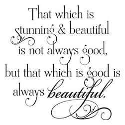 "Lacy Bella Designs - Vinyl Wall Decal ''That Which Is Stunning & Beautiful.'' - ""That Which is Stunning and Beautiful is not always good, but that which is good, is always Beautiful"" Decals can bring good messages to everyday life. Decal's dimensions are 22 x 22."