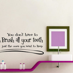 StickONmania - Brush All Of Your Teeth #1 Sticker - A nice sticker for your bathroom. Decorate your home with original vinyl decals made to order in our shop located in the USA. We only use the best equipment and materials to guarantee the everlasting quality of each vinyl sticker. Our original wall art design stickers are easy to apply on most flat surfaces, including slightly textured walls, windows, mirrors, or any smooth surface. Some wall decals may come in multiple pieces due to the size of the design, different sizes of most of our vinyl stickers are available, please message us for a quote. Interior wall decor stickers come with a MATTE finish that is easier to remove from painted surfaces but Exterior stickers for cars,  bathrooms and refrigerators come with a stickier GLOSSY finish that can also be used for exterior purposes. We DO NOT recommend using glossy finish stickers on walls. All of our Vinyl wall decals are removable but not re-positionable, simply peel and stick, no glue or chemicals needed. Our decals always come with instructions and if you order from Houzz we will always add a small thank you gift.