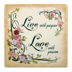 "Tile Art Gallery - Live with Purpose - Ceramic Accent Tile - This is a beautiful sublimation printed ceramic tile entitled ""Live With Purpose"" by artist Charlene Olson. The inscription reads ""Live with purpose, love with passion"" with a floral border."