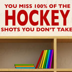 Decals for the Wall - Wall Decal Art Sticker Quote Vinyl Removable Mural Graphic Hockey Boy's Room S01 - This decal says ''You miss 100% of the Hockey shots you don't take''