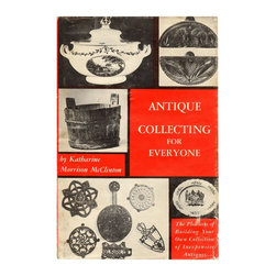 Consigned, Antique Collecting For Everyone: The Pleasure Of Building Your Own Co - Antique Collecting For Everyone: The Pleasure Of Building Your Own Collection Of Expensive Antiques, Illustrated With Over Two Hundred Photographs  by Katharine Morrison McClinton . New York : Bonanza Books , 1951. Early Edition. 252 pages. Hardcover w/Jacket. scattered B&W illustrations.Age appropriate wear to pages and binding.