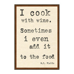 "Kathy Kuo Home - W.C. Fields I Cook with Wine Quote Art Print - Add wit to your walls with this whimsical quote, which reads, ""I cook with wine. Sometimes I even add it to the food."" Coming from iconic actor W.C. Fields, you'll love hanging these droll words in your kitchen or bar."