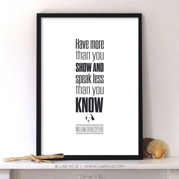 Have more than you show and speak less than you know for Modern home decor for less