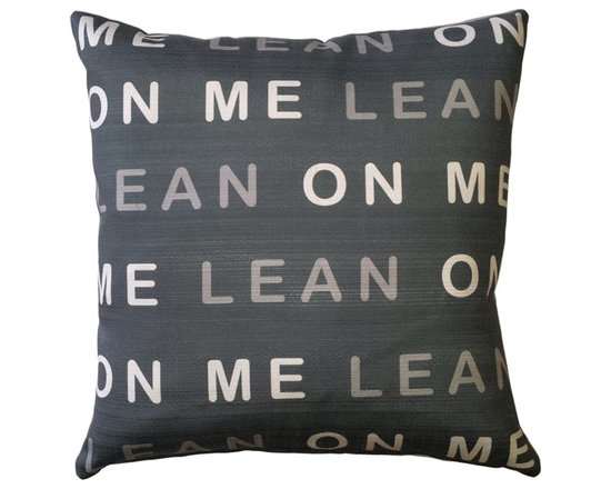 Pillow Decor - Pillow Decor - Lean On Me Throw Pillow 17 - The Lean On Me 17 Throw Pillow is a wonderful gift for a friend or a family member. 'Lean On Me' - an invitation to sit and relax or a gentle reminder to your loved ones of your presence in their lives - either way, this is one supportive pillow! This pillow will look gorgeous in any room of a contemporary urban house. The design is printed on both sides on an indoor/outdoor spun polyester fabric with light print against a dark background on one side and dark print against a light background on the other side.