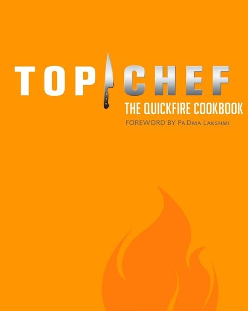 Top Chef: The Quickfire Cookbook By the Creators of Bravo's Top Chef eclectic-books